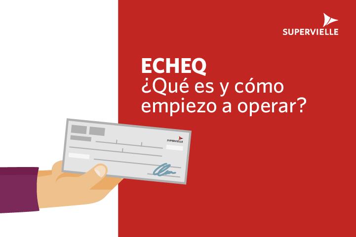 ¿Qué es un ECHEQ y como empiezo a operar?