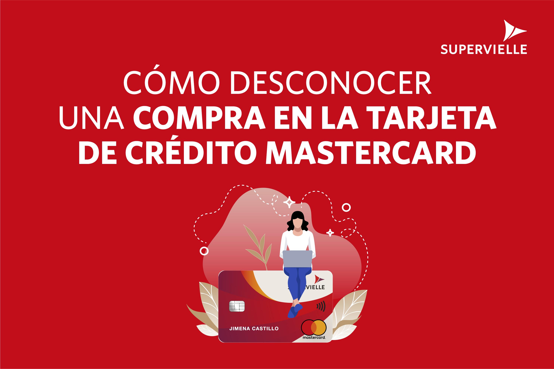 Cómo desconocer un consumo de tu Tarjeta Supervielle de crédito Mastercard