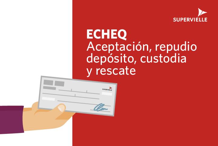 Aceptación, repudio, deposito, custodia y rescate de un ECHEQ